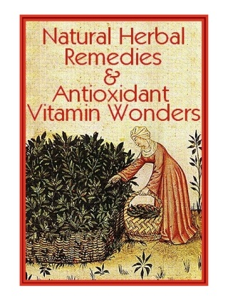Natural Herbal Remedies and Antioxidant Vitamin Wonders