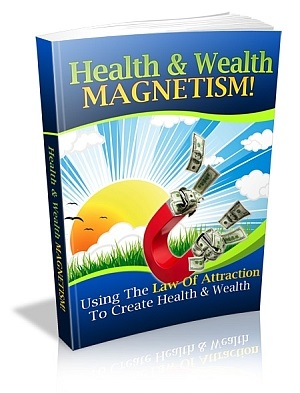 Health and Wealth Magnetism: Using the Law of Attraction