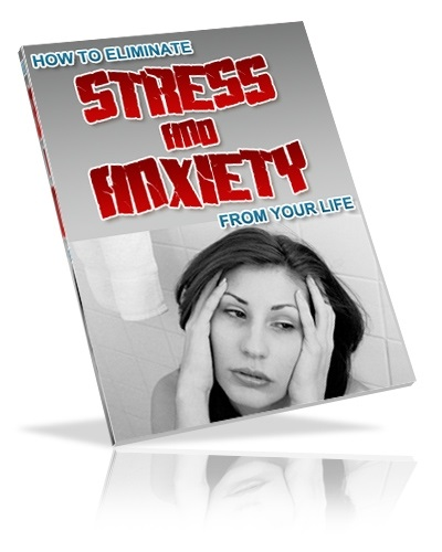 How to Eliminate Stress & Anxiety From Your Life